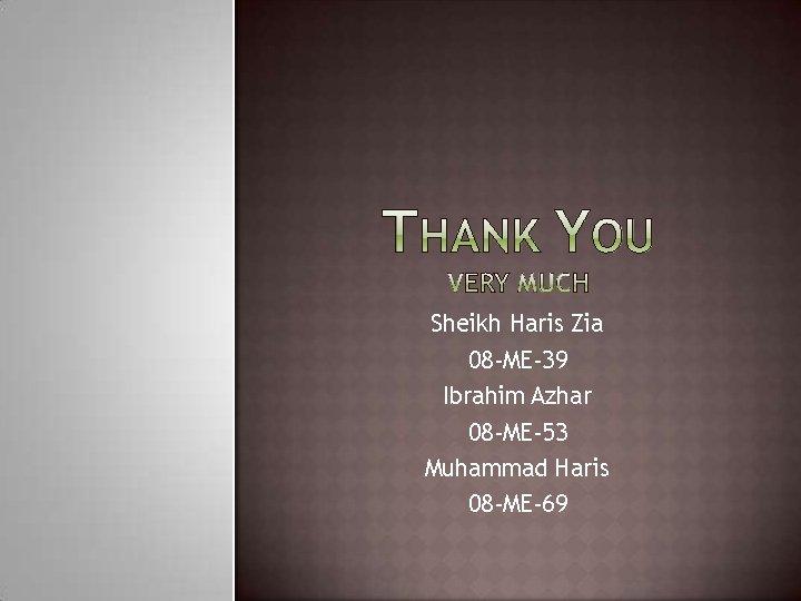 Sheikh Haris Zia 08 -ME-39 Ibrahim Azhar 08 -ME-53 Muhammad Haris 08 -ME-69