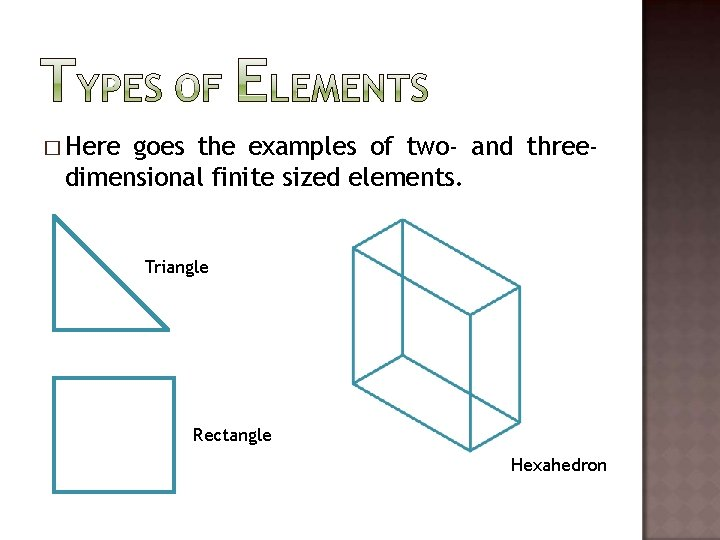 � Here goes the examples of two- and threedimensional finite sized elements. Triangle Rectangle