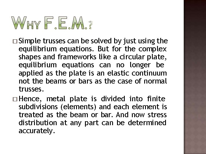 � Simple trusses can be solved by just using the equilibrium equations. But for