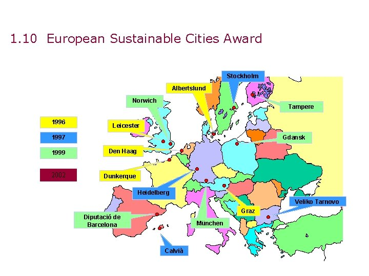 1. 10 European Sustainable Cities Award Stockholm Albertslund Norwich 1996 Tampere Leicester 1997 Gdansk