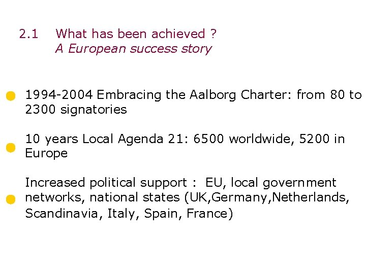 2. 1 What has been achieved ? A European success story 1994 -2004 Embracing