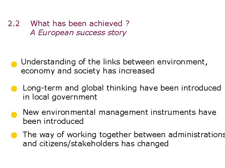 2. 2 What has been achieved ? A European success story Understanding of the