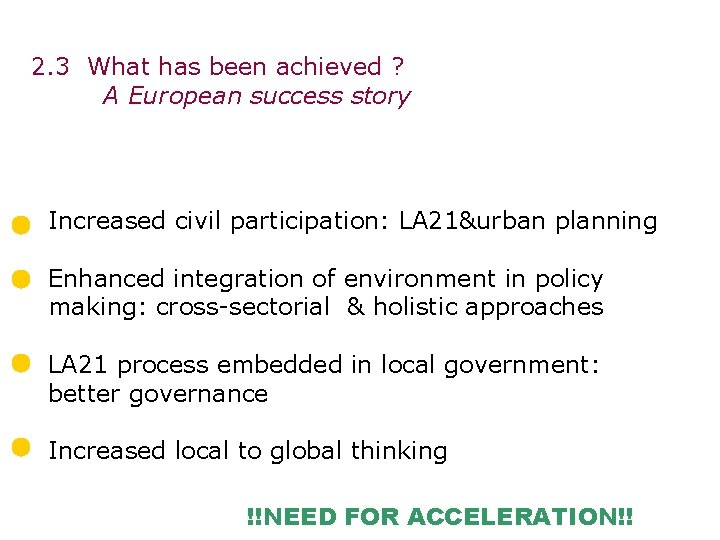 2. 3 What has been achieved ? A European success story Increased civil participation: