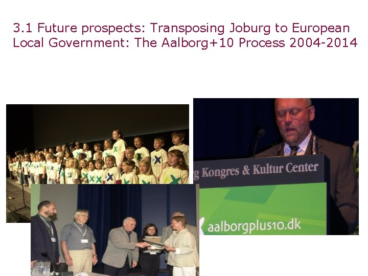 3. 1 Future prospects: Transposing Joburg to European Local Government: The Aalborg+10 Process 2004