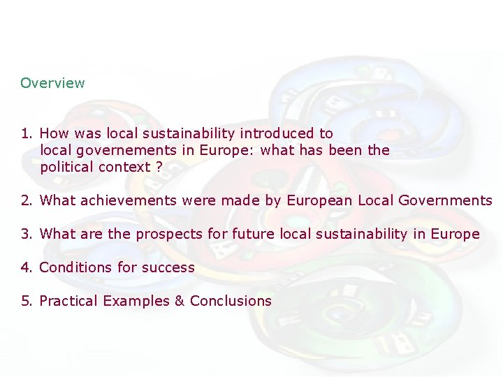Overview 1. How was local sustainability introduced to local governements in Europe: what has