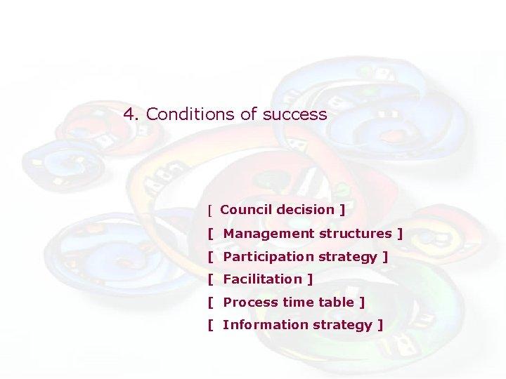 4. Conditions of success [ Council decision ] [ Management structures ] [ Participation