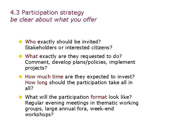 4. 3 Participation strategy be clear about what you offer l Who exactly should