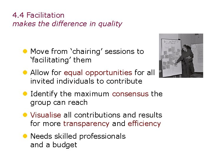 4. 4 Facilitation makes the difference in quality l Move from 'chairing' sessions to