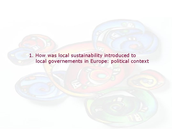 1. How was local sustainability introduced to local governements in Europe: political context