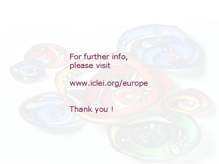 For further info, please visit www. iclei. org/europe Thank you !