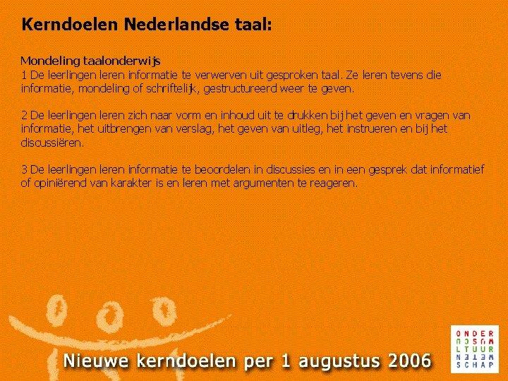 Kerndoelen Nederlandse taal: Mondeling taalonderwijs 1 De leerlingen leren informatie te verwerven uit gesproken