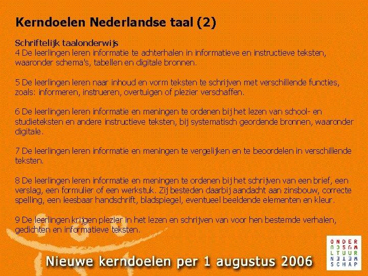 Kerndoelen Nederlandse taal (2) Schriftelijk taalonderwijs 4 De leerlingen leren informatie te achterhalen in