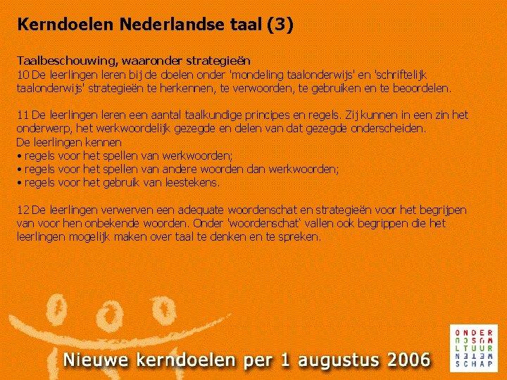 Kerndoelen Nederlandse taal (3) Taalbeschouwing, waaronder strategieën 10 De leerlingen leren bij de doelen