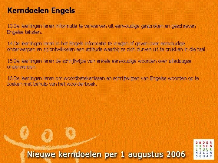 Kerndoelen Engels 13 De leerlingen leren informatie te verwerven uit eenvoudige gesproken en geschreven