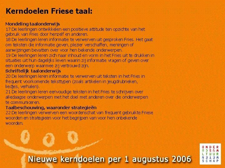 Kerndoelen Friese taal: Mondeling taalonderwijs 17 De leerlingen ontwikkelen een positieve attitude ten opzichte