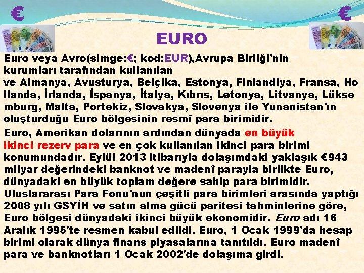 € EURO € Euro veya Avro(simge: €; kod: EUR), Avrupa Birliği'nin kurumları tarafından