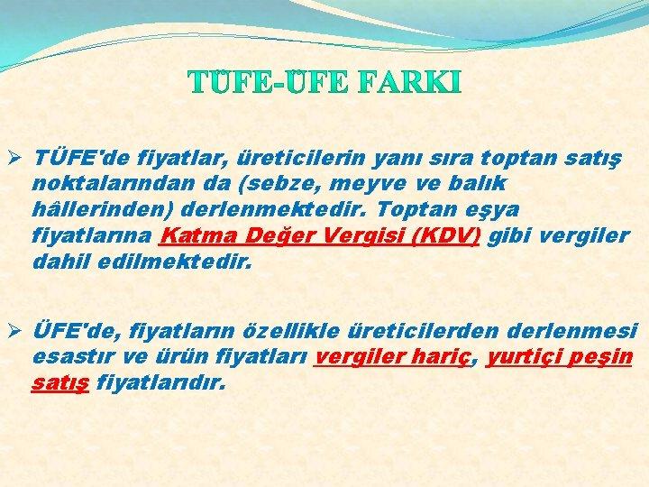 Ø TÜFE'de fiyatlar, üreticilerin yanı sıra toptan satış noktalarından da (sebze, meyve ve balık