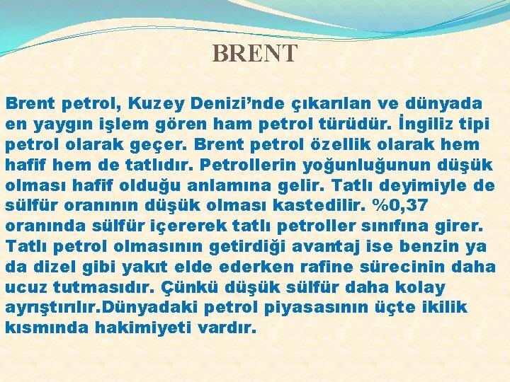 BRENT Brent petrol, Kuzey Denizi'nde çıkarılan ve dünyada en yaygın işlem gören ham petrol