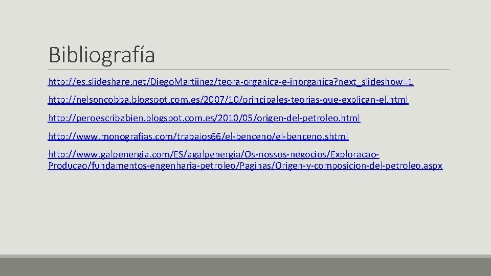 Bibliografía http: //es. slideshare. net/Diego. Martiinez/teora-organica-e-inorganica? next_slideshow=1 http: //nelsoncobba. blogspot. com. es/2007/10/principales-teorias-que-explican-el. html http: