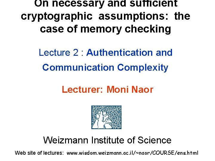 On necessary and sufficient cryptographic assumptions: the case of memory checking Lecture 2 :