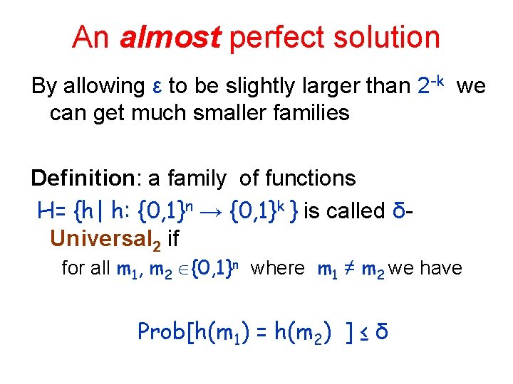 An almost perfect solution By allowing ε to be slightly larger than 2 -k