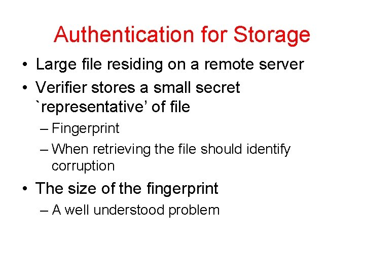 Authentication for Storage • Large file residing on a remote server • Verifier stores