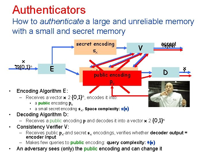 Authenticators How to authenticate a large and unreliable memory with a small and secret