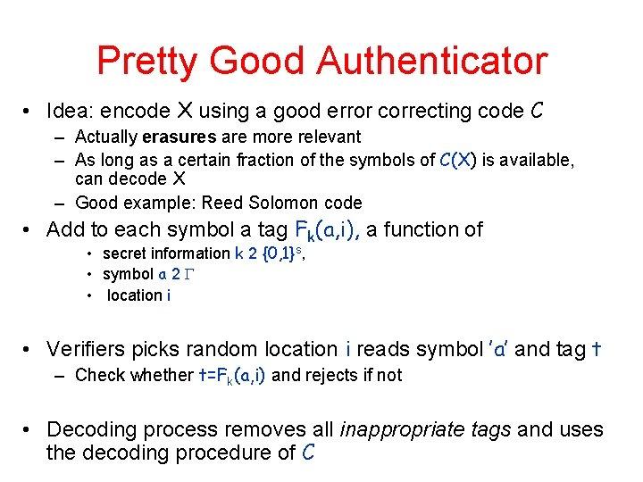 Pretty Good Authenticator • Idea: encode X using a good error correcting code C