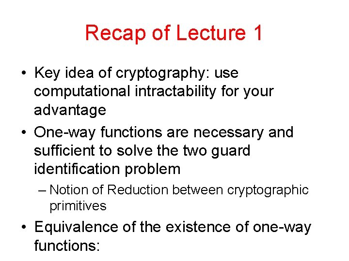 Recap of Lecture 1 • Key idea of cryptography: use computational intractability for your