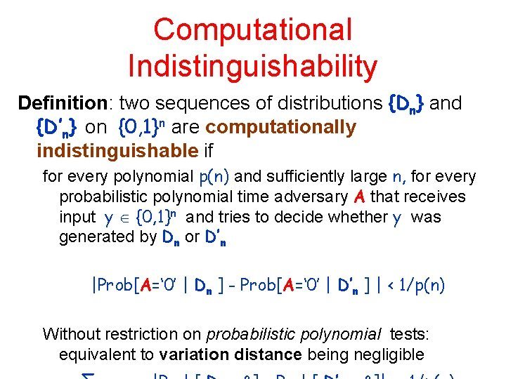 Computational Indistinguishability Definition: two sequences of distributions {Dn} and {D'n} on {0, 1}n are