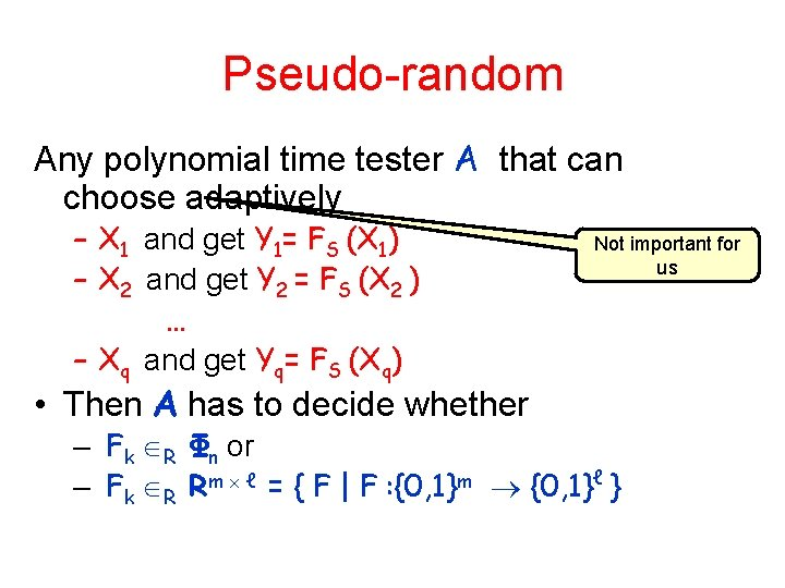 Pseudo-random Any polynomial time tester A that can choose adaptively – X 1 and
