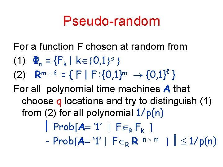 Pseudo-random For a function F chosen at random from (1) Φn = {Fk  