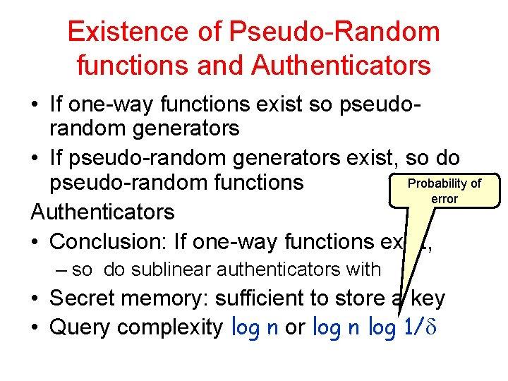 Existence of Pseudo-Random functions and Authenticators • If one-way functions exist so pseudorandom generators
