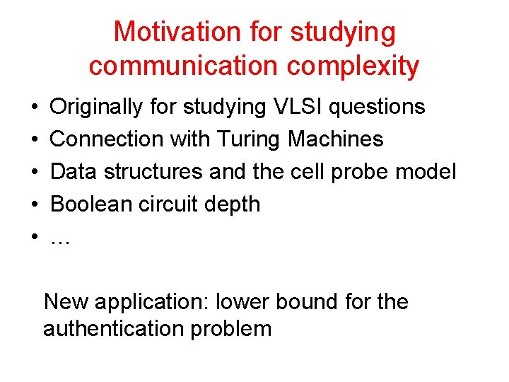 Motivation for studying communication complexity • • • Originally for studying VLSI questions Connection