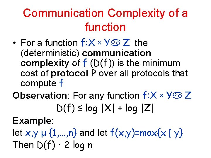 Communication Complexity of a function • For a function f: X x Y Z