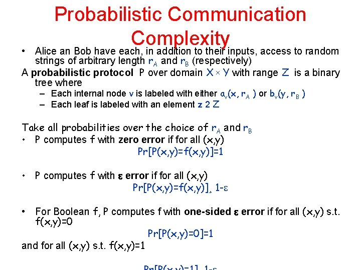 • Probabilistic Communication Complexity Alice an Bob have each, in addition to their