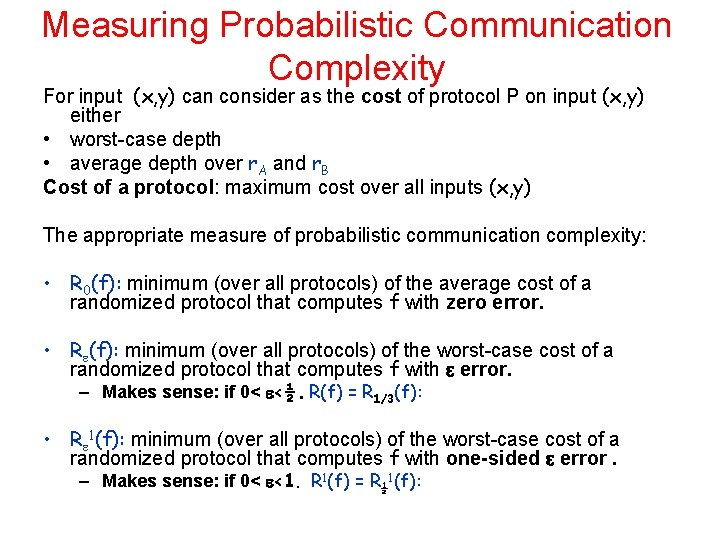 Measuring Probabilistic Communication Complexity For input (x, y) can consider as the cost of