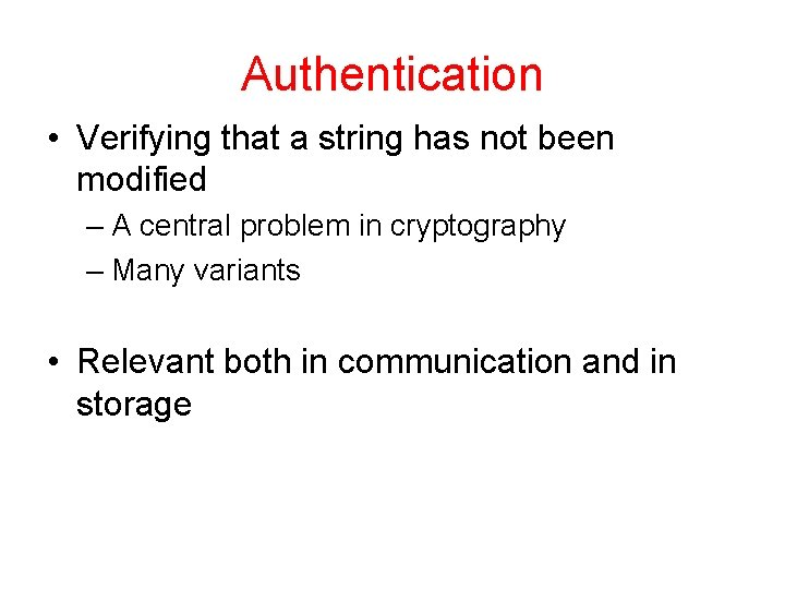 Authentication • Verifying that a string has not been modified – A central problem