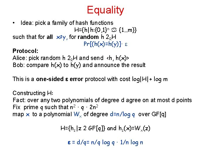 Equality • Idea: pick a family of hash functions H={h h: {0, 1}n {1…m}} such