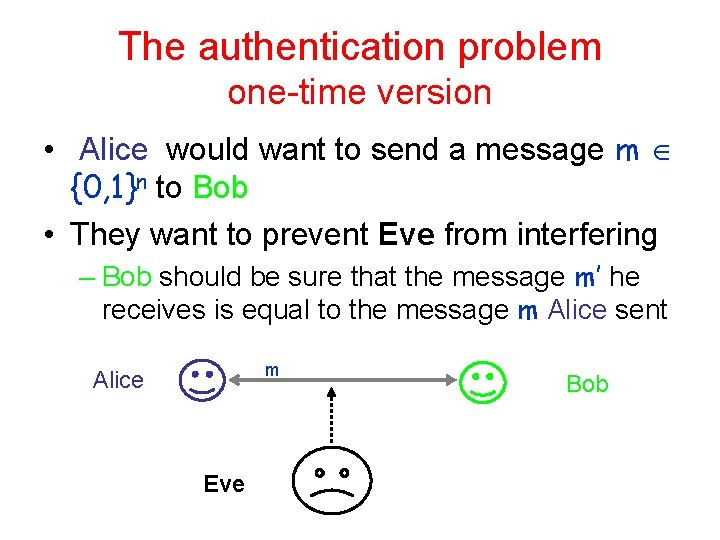 The authentication problem one-time version • Alice would want to send a message m