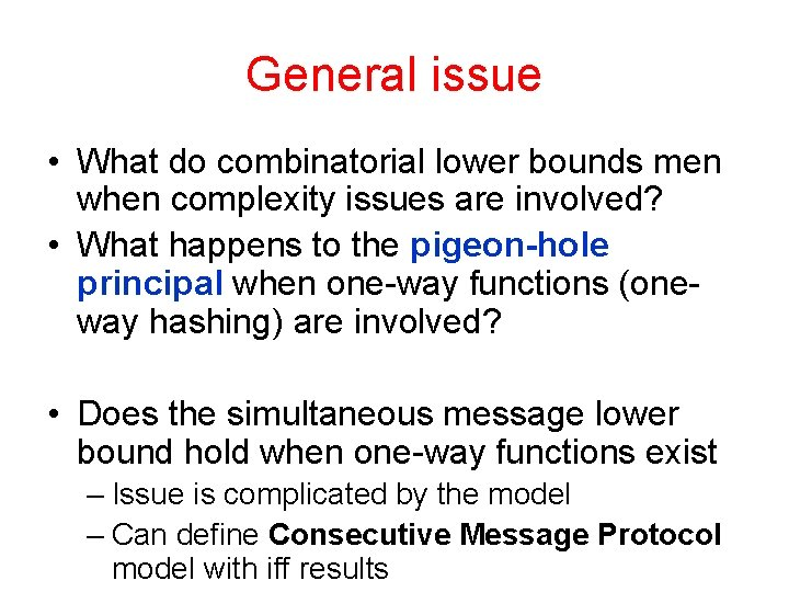General issue • What do combinatorial lower bounds men when complexity issues are involved?