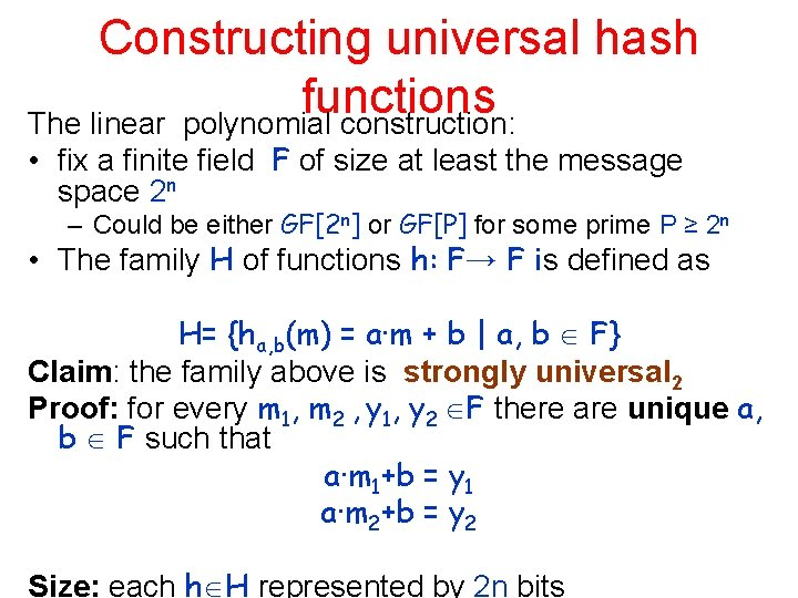 Constructing universal hash functions The linear polynomial construction: • fix a finite field F