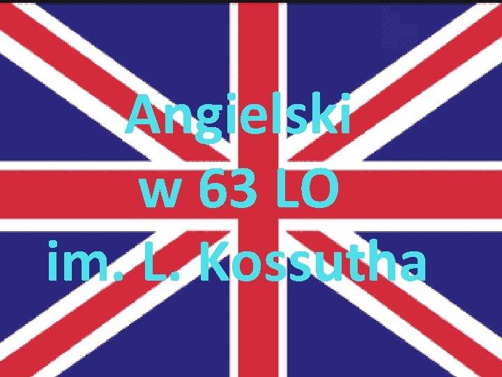 Angielski w 63 LO im. L. Kossutha