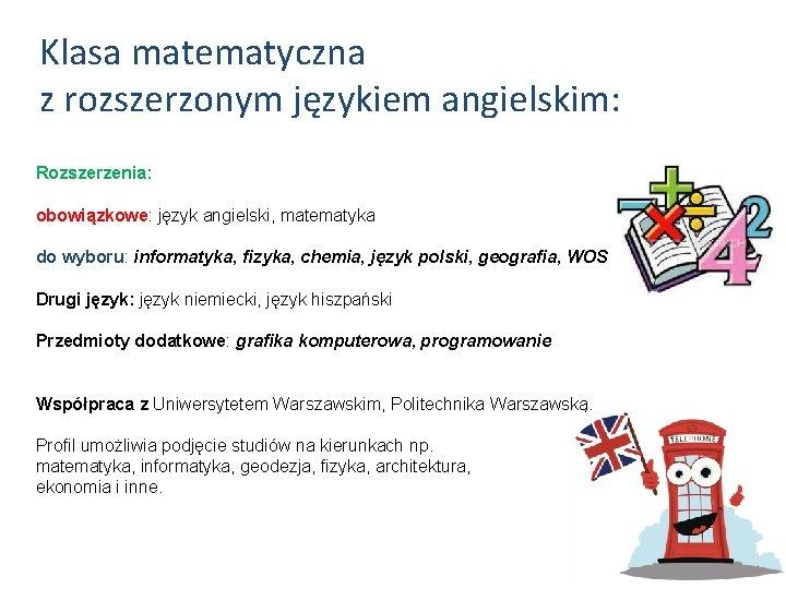 Klasa matematyczna z rozszerzonym językiem angielskim: Rozszerzenia: obowiązkowe: język angielski, matematyka do wyboru: informatyka,