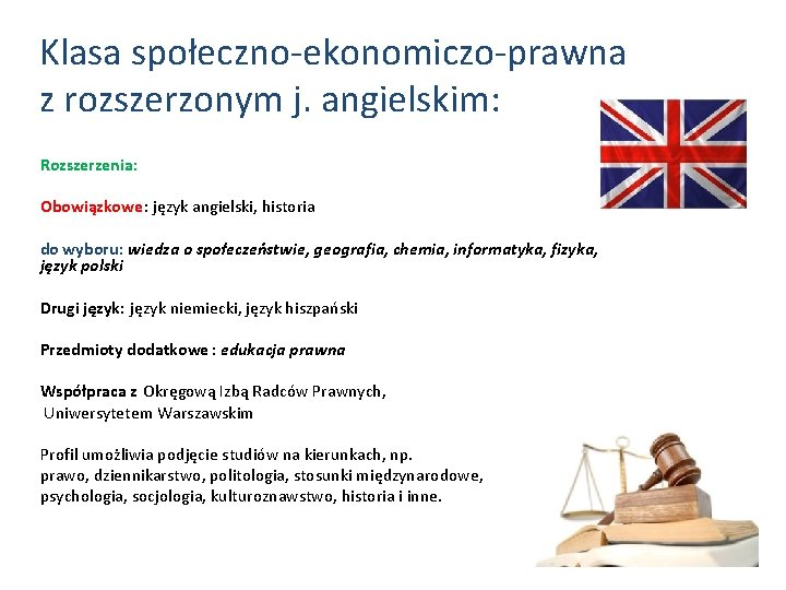 Klasa społeczno-ekonomiczo-prawna z rozszerzonym j. angielskim: Rozszerzenia: Obowiązkowe: język angielski, historia do wyboru: wiedza