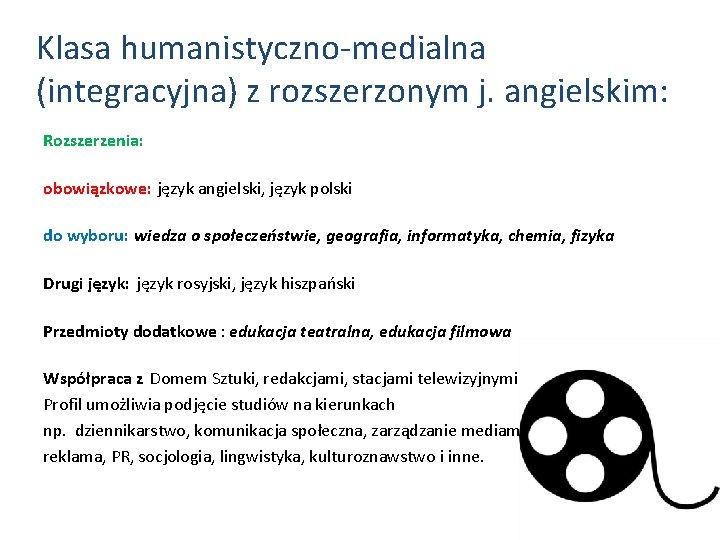 Klasa humanistyczno-medialna (integracyjna) z rozszerzonym j. angielskim: Rozszerzenia: obowiązkowe: język angielski, język polski do