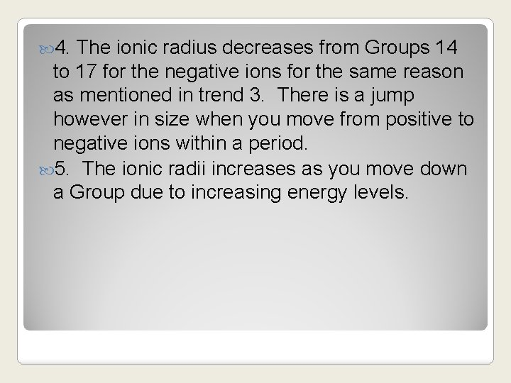 4. The ionic radius decreases from Groups 14 to 17 for the negative
