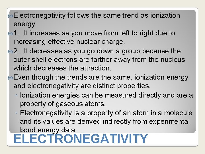 Electronegativity follows the same trend as ionization energy. 1. It increases as you