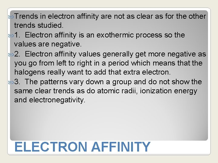 Trends in electron affinity are not as clear as for the other trends