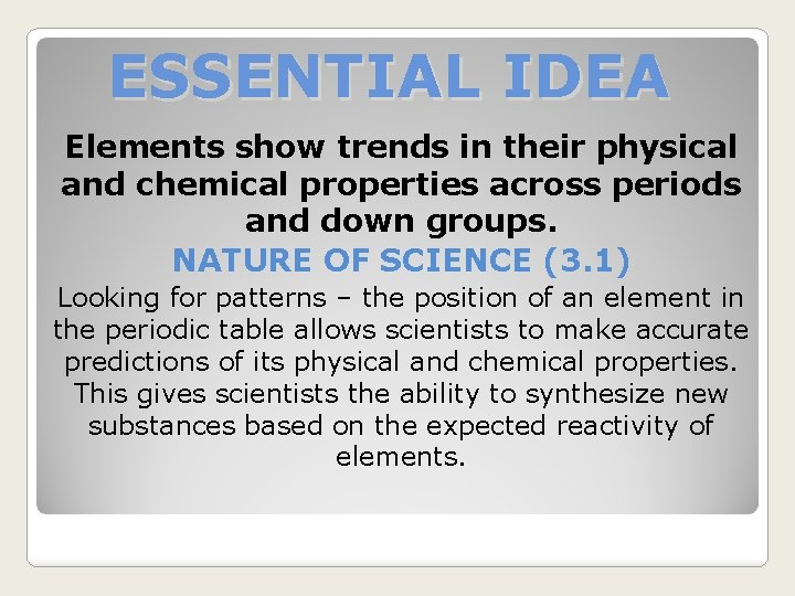 ESSENTIAL IDEA Elements show trends in their physical and chemical properties across periods and